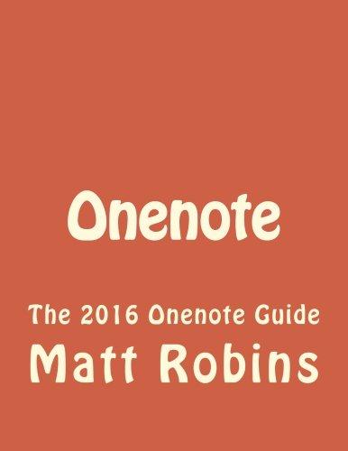 Onenote: The 2016 Onenote Guide (Onenote user manuel, OneNote app, OneNote software, Microsoft OneNote, onenote secrets)