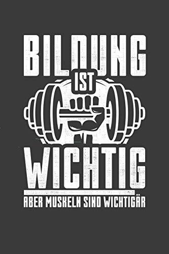 Bildung ist wichtig aber Muskeln sind wichtigär: Liniertes DinA 5 Notizbuch für Sportler Fitness Fans und alle die den Gym lieben Notizheft