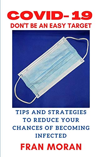 COVID- 19 DON'T BE AN EASY TARGET: TIPS AND STRATEGIES TO REDUCE YOUR CHANCES OF GETTING INFECTED