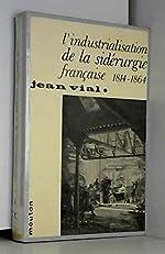 L'industrialisation de la siderurgie Francaise 1814-1864 de J Vial