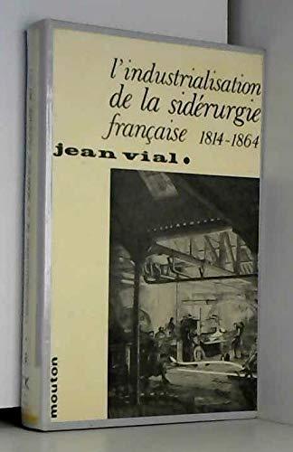 L'industrialisation de la siderurgie Francaise 1814-1864