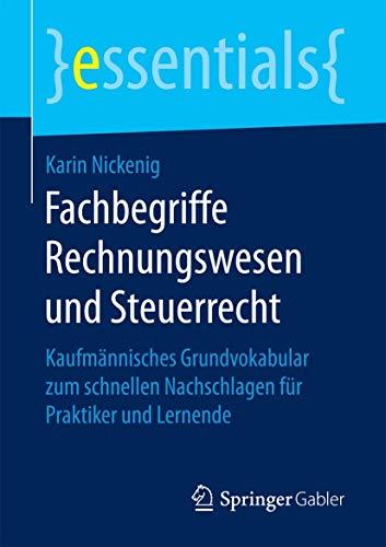 Fachbegriffe Rechnungswesen und Steuerrecht: Kaufmännisches Grundvokabular zum schnellen Nachschlagen für Praktiker und Lernende (essentials)