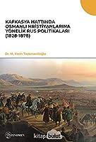 Kafkasya Hattinda Osmanli Hristiyanlarina Yönelik Rus Politikalari (1828-1878)