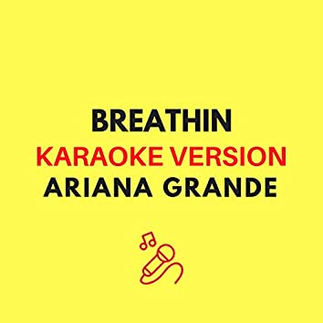 breathin (Karaoke Version - Ariana Grande)