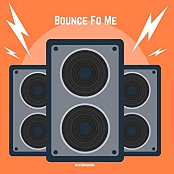 Bounce Fo Me
