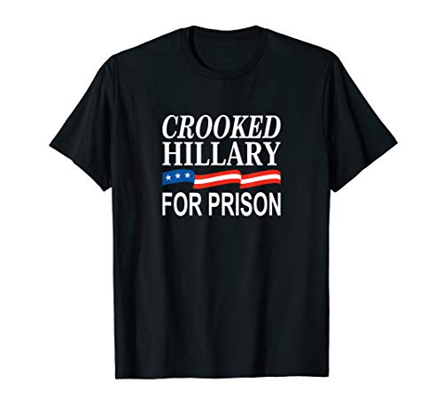 Crooked Hillary for Prison - T-Shirt