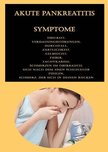 Akute Pankreatitis Symptome: Übelkeit, Verdauungsstörungen, Durchfall, Zärtlichkeit, Gelbsucht, Fieber, Tachykardie, Schmerzen im Oberbauch, Sich nach ... Schmerz, der sich in deinen Rücken bewegt