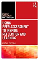 Using Peer Assessment to Inspire Reflection and Learning (Student Assessment for Educators)