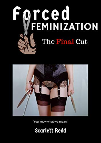 Forced Feminization the Final Cut: You know what we mean! (English Edition)