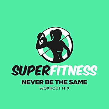Never Be The Same (Workout Mix)