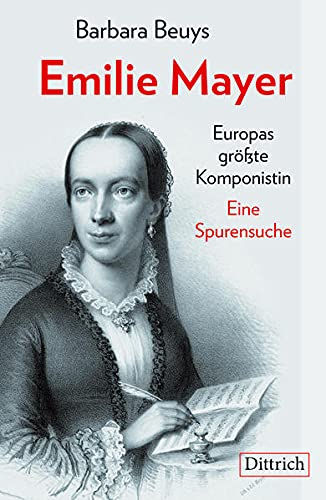 Emilie Mayer: Europas größte Komponistin. Eine Spurensuche