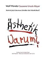 Aesthetik Warum? Kommt jetzt das neue Zeitalter der Haesslichkeit?: Textbuch zu Wolf Wonder - Ueber das Emotionale in der Kunst