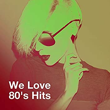 We Love 80's Hits