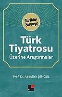 Türk Tiyatrosu Üzerine Arastirmalar - Tarihten Sahneye