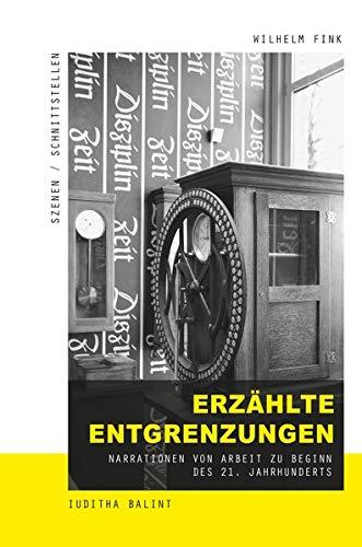 Erzählte Entgrenzungen: Narrationen von Arbeit zu Beginn des 21. Jahrhunderts (Szenen/Schnittstellen)