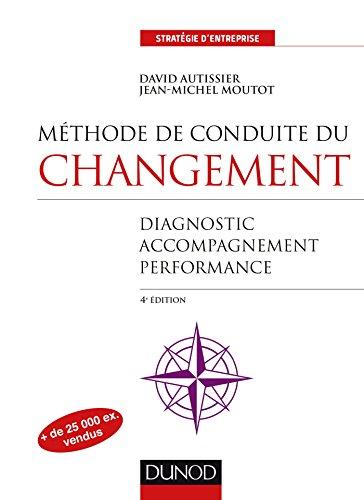 Méthode de conduite du changement - 4e éd. : Diagnostic, Accompagnement, Performance (Stratégie d'entreprise)