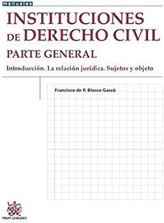 Instituciones de Derecho Civil Parte General Introducción. La Relación Jurídica. Sujetos y Objeto.