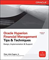 Oracle Hyperion Financial Management Tips & Techniques: Design, Implementation & Support (Oracle Press)