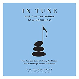 In Tune     Music as the Bridge to Mindfulness              By:                                                                                                                                 Richard Wolf                               Narrated by:                                                                                                                                 Tom Parks                      Length: 4 hrs and 39 mins     Not rated yet     Overall 0.0