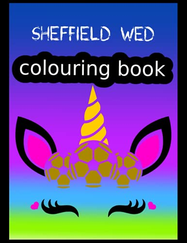 Sheffield Wed Colouring Book: Sheffield Wednesday FC Coloring Book, Sheffield Wednesday Football Club, Sheffield Wednesday FC Drawings, Sheffield Wednesday FC Book, Sheffield Wednesday FC