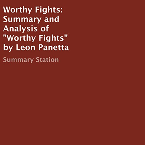 """Worthy Fights: Summary and Analysis of """"Worthy Fights"""" by Leon Panetta Audiobook By Summary Station cover art"""