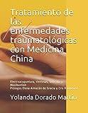 Tratamiento de las enfermedades traumatológicas con Medicina China: Electroacupuntura, Ventosas, Gua Sha y Moxibustion (Acupuntura contra el dolor)
