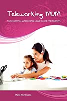 Teleworking Mum: the essential work from home guide for parents