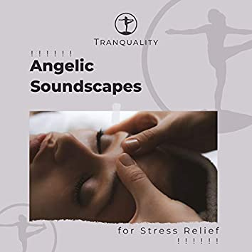 ! ! ! ! ! ! Angelic Soundscapes for Stress Relief ! ! ! ! ! !