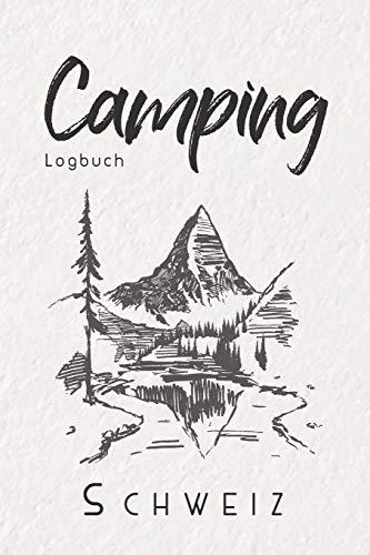 Camping Logbuch Schweiz: 6x9 Reise Journal I Tagebuch für Camper und Zelt Fans I Wohnmobil Notizbuch I Travel Journal