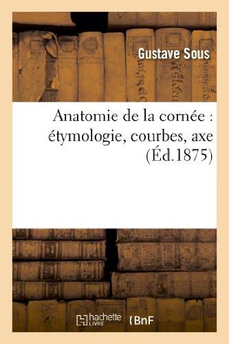 Anatomie de la cornée : étymologie, courbes, axe PDF Books