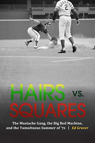 Hairs vs. Squares: The Mustache Gang, the Big Red Machine, and the Tumultuous Summer of '72