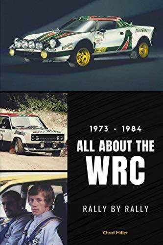 1973-1984 ALL ABOUT THE WRC RALLY BY RALLY: Lancia Stratos, Fiat 131 Abarth, Audi Quattro, Walter Rörhl, Sandro Munari, Stig Blomqvist, Hannu Mikkola, Michèle Mouton…