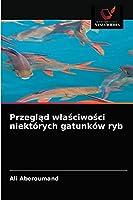 Przegląd wlaściwości niektórych gatunków ryb