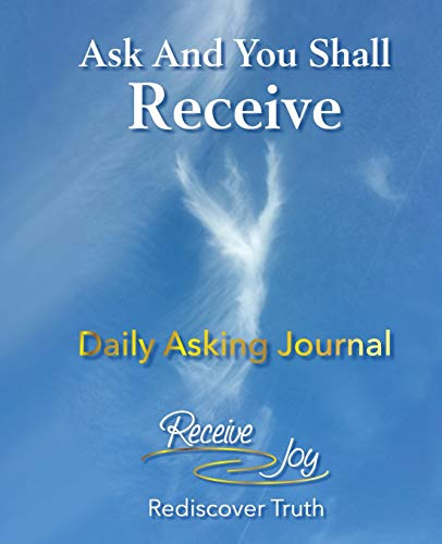 Daily Asking Journal (Ask And You Shall Receive, Band 1)