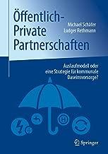 Öffentlich-Private Partnerschaften: Auslaufmodell oder eine Strategie für kommunale Daseinsvorsorge? (German Edition)