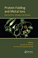 Protein Folding and Metal Ions: Mechanisms, Biology and Disease