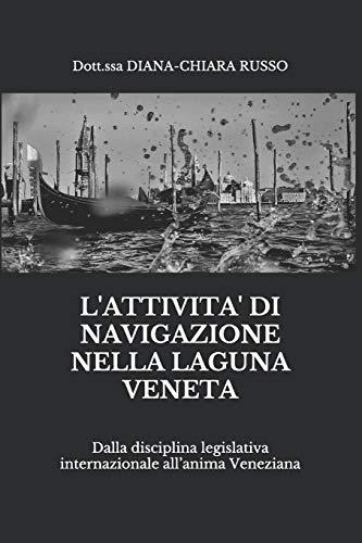 L'ATTIVITA' DI NAVIGAZIONE NELLA LAGUNA VENETA: Dalla disciplina legislativa internazionale all'anima Veneziana