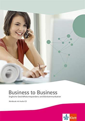 Business to Business. Englische Geschäftskorrespondenz und Bürokommunikation: Workbook mit Audio-CD