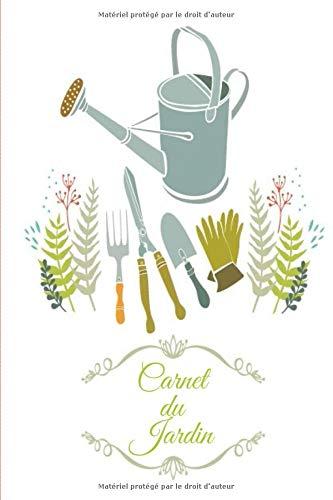 carnet du jardin: Carnet de jardinage à remplir   Pour tous les jardiniers, débutants ou experts voulant noter l'évolution de leurs semis ou ... fleurs   Taille idéale 6 x 9