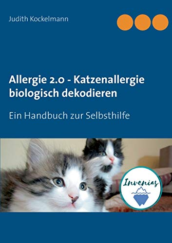 Allergie 2.0 - Katzenallergie biologisch dekodieren: Ein Handbuch zur Selbsthilfe