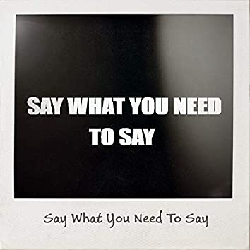 Say What You Need to Say (feat. T.P.)