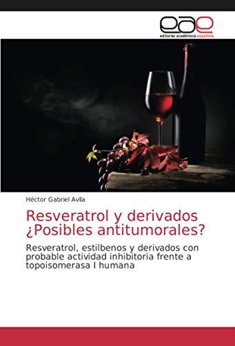 Resveratrol y derivados ¿Posibles antitumorales?: Resveratrol, estilbenos y derivados con probable actividad inhibitoria frente