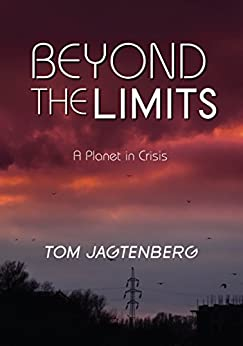 Beyond the Limits: A Planet in Crisis by [Tom Jagtenberg]
