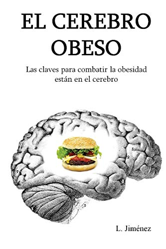 El cerebro obeso: Las claves para combatir la obesidad estan en el cerebro