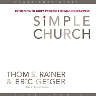 Simple Church     Returning to God's Process for Making Disciples              By:                                                                                                                                 Thom Rainer,                                                                                        Eric Geiger                               Narrated by:                                                                                                                                 Grover Gardner                      Length: 6 hrs and 25 mins     379 ratings     Overall 4.6