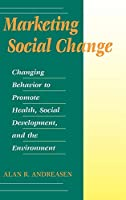Marketing Social Change: Changing Behavior to Promote Health, Social Development, and the Environment (JOSSEY BASS NONPROFIT & PUBLIC MANAGEMENT SERIES)