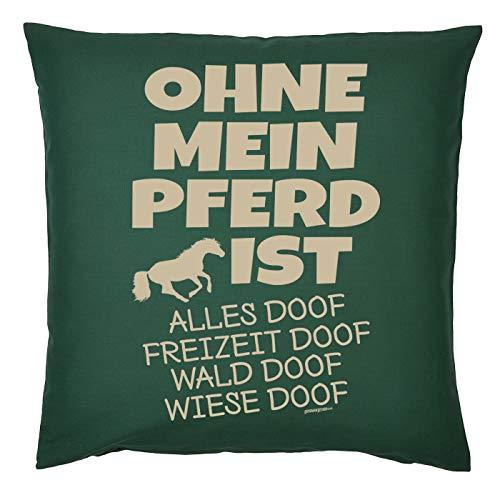 Tini - Shirts Pferde Sprüche Kissen - Dekokissen REIT-Sport : Ohne Mein Pferd ist Alles doof - Geschenk-Kissen Pferde-Motiv - ohne Füllung - Farbe : dunkelgrün