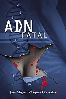 ADN Fatal (Spanish Edition) by [Jose Miguel Vasquez Gonzalez, Fabiola Isaac]