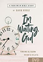 I'm Waiting, God: Finding Blessing in God's Delays: A Four-Week Bible Study [DVD]
