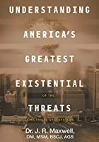 Understanding America's Greatest Existential Threats: Homeland Security and Paralysis of the Electrical Grid Systems